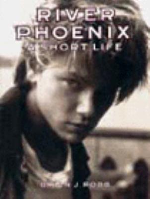 River Phoenix: A Short Life