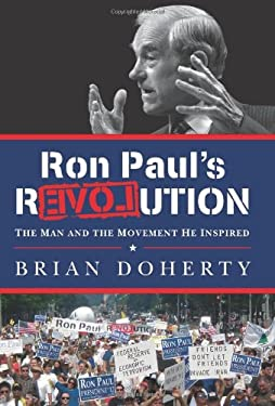 Ron Paul's Revolution: The Man and the Movement He Inspired 9780062114792