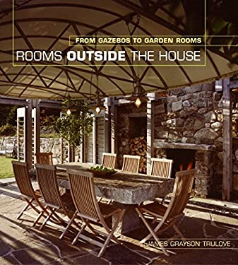 Rooms Outside the House: From Gazebos to Garden Rooms 9780060749811