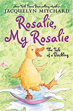 Rosalie, My Rosalie: The Tale of a Duckling