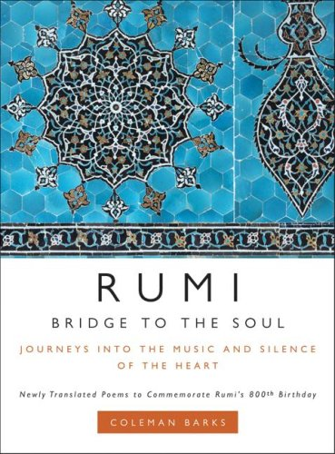 Rumi: Bridge to the Soul: Journeys Into the Music and Silence of the Heart 9780061338168
