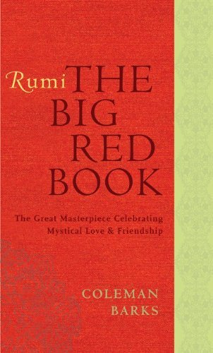 Rumi: The Big Red Book: The Great Masterpiece Celebrating Mystical Love and Friendship: Odes and Quatrains from the Shams 9780061905827