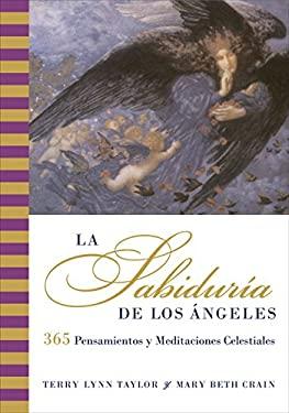 Sabiduria de Los Angeles, La: 365 Pensamientos y Meditaciones Celestiales 9780060819125