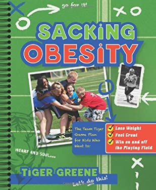 Sacking Obesity: The Team Tiger Game Plan for Kids Who Want to Lose Weight, Feel Great, and Win on and Off the Playing Field 9780062135759