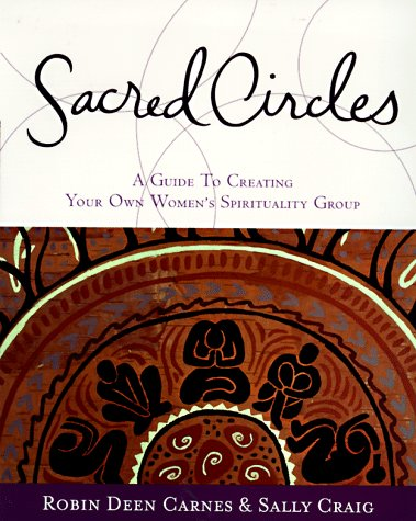 Sacred Circles: A Guide to Creating Your Own Women's Spirituality Group - Carnes, Robin / Craig, Sally