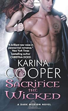 Sacrifice the Wicked: A Dark Mission Novel 9780062127693