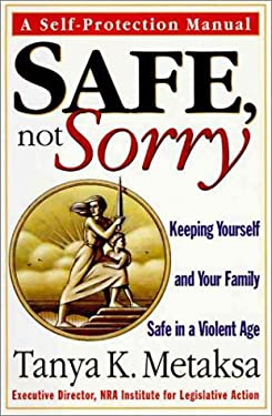 Safe, Not Sorry: Keeping Yourself and Your Family Safe in a Violent Age