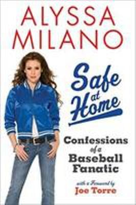 Safe at Home: Confessions of a Baseball Fanatic 9780061625114