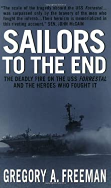 Sailors to the End: The Deadly Fire of the USS Forrestal and the Heroes Who Fought It