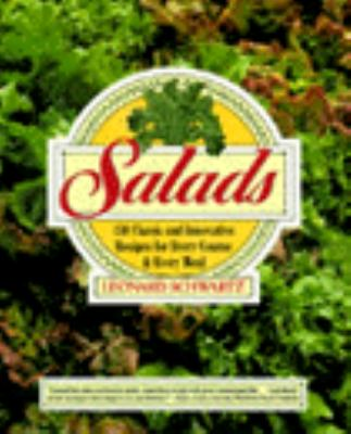 Salads: One Hundred and Fifty Classic and Innovative Recipes for Every Course and Every Meal