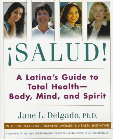 Salud!: A Latina's Guide to Total Health, Body, Mind and Spirit
