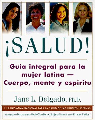 Salud!: Guia Para La Salud Integral de La Mujer Latina: Mente y Espiritu