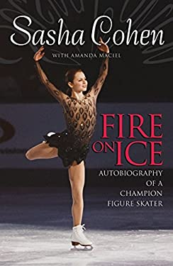 Sasha Cohen: Fire on Ice: Autobiography of a Champion Figure Skater