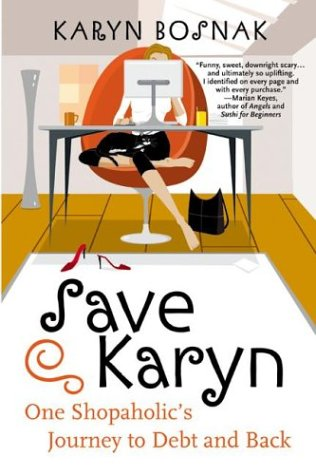Save Karyn: One Shopaholic's Journey to Debt and Back 9780060558192