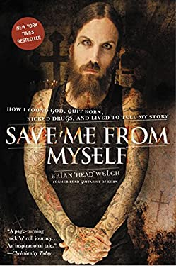Save Me from Myself: How I Found God, Quit Korn, Kicked Drugs, and Lived to Tell My Story 9780061431647