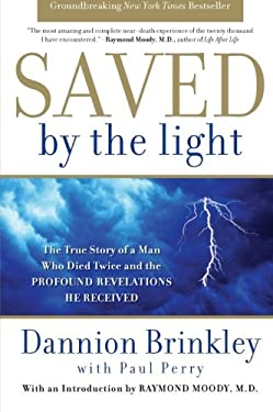 Saved by the Light: The True Story of a Man Who Died Twice and the Profound Revelations He Received 9780061662454