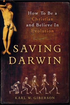 Saving Darwin: How to Be a Christian and Believe in Evolution 9780061441738