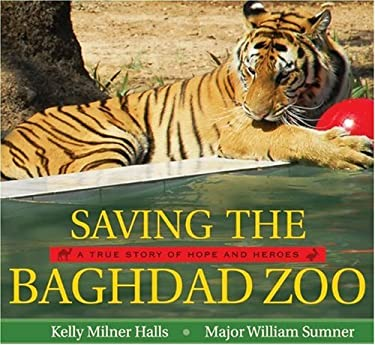 Saving the Baghdad Zoo: A True Story of Hope and Heroes 9780061772009