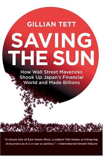Saving the Sun: How Wall Street Mavericks Shook Up Japan's Financial World and Made Billions 9780060554255