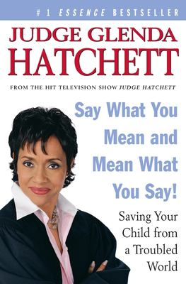 Say What You Mean and Mean What You Say!: Saving Your Child from a Troubled World 9780060563097