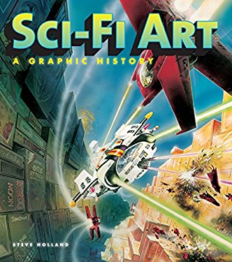 Sci-Fi Art: A Graphic History 9780061684890