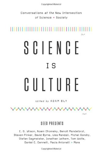 Science Is Culture: Conversations at the New Intersection of Science + Society 9780061836541