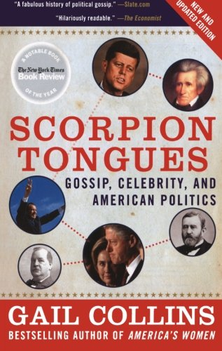 Scorpion Tongues: Gossip, Celebrity, and American Politics 9780061139628