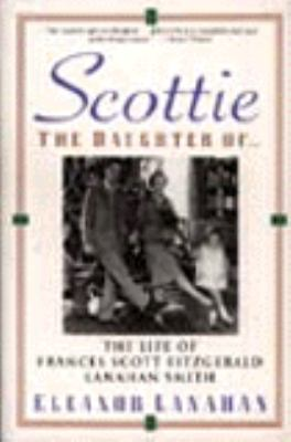 Scottie the Daughter Of...: The Life of Frances Scott Fitzgerald Lanahan Smith
