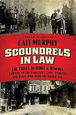 Scoundrels in Law: The Trials of Howe & Hummel, Lawyers to the Gangsters, Cops, Starlets, and Rakes Who Made the Gilded Age 9780061714283