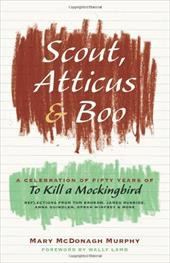 Scout, Atticus, and Boo: A Celebration of Fifty Years of to Kill a Mockingbird