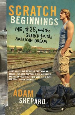 Scratch Beginnings: Me, $25, and the Search for the American Dream 9780061714276