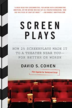 Screen Plays: How 25 Screenplays Made It to a Theater Near You--For Better or Worse