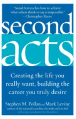 Second Acts: Creating the Life You Really Want, Building the Career You Truly Desire 9780060514884
