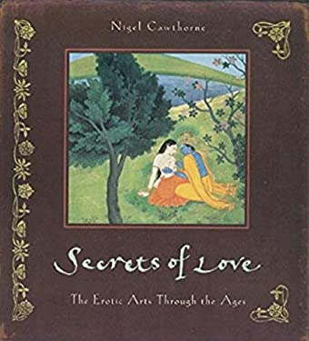 Secrets of Love: The Erotic Arts Through the Ages