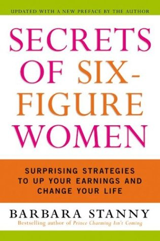 Secrets of Six-Figure Women: Surprising Strategies to Up Your Earnings and Change Your Life 9780060933463