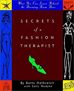 Secrets of a Fashion Therapist: What You Can Learn Behind the Dressing Room Door 9780060954932