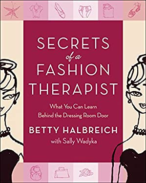 Secrets of a Fashion Therapist: What You Can Learn Behind the Dressing Room Door 9780060794194