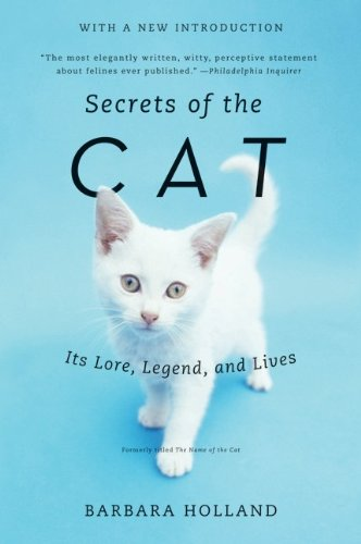 Secrets of the Cat: Its Lore, Legend, and Lives