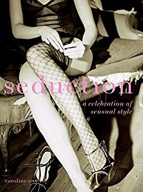 Seduction: A Celebration of Sensual Style 9780061138157