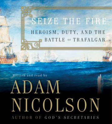 Seize the Fire: Heroism, Duty, and the Battle of Trafalgar 9780060824846