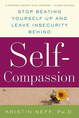 Self-Compassion: Stop Beating Yourself Up and Leave Insecurity Behind 9780061733512