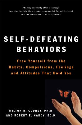Self-Defeating Behaviors Self-Defeating Behaviors: Free Yourself from the Habits, Compulsions, Feelings, and Atfree Yourself from the Habits, Compulsi