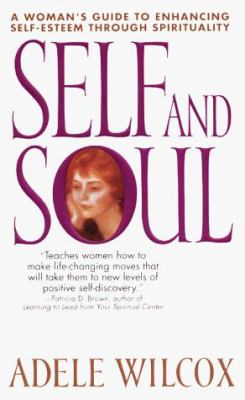 Self and Soul: A Woman's Guide to Enhancing Self-Esteem Through Spirituality