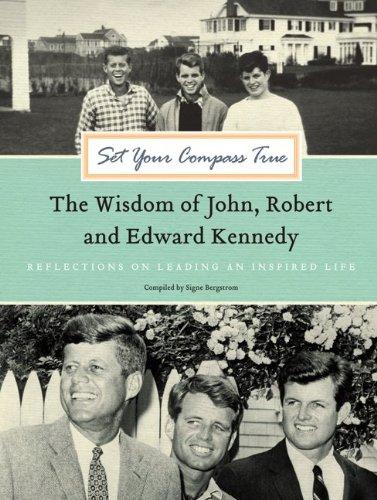 Set Your Compass True: The Wisdom of John, Robert & Edward Kennedy