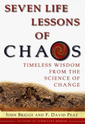 Seven Life Lessons of Chaos: Timeless Wisdom from the Science of Change 9780060182465