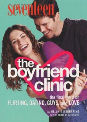 Seventeen: The Boyfriend Clinic: The Final Word on Flirting, Dating, Guys, and Love
