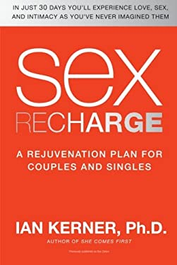Sex Recharge: A Rejuvenation Plan for Couples and Singles