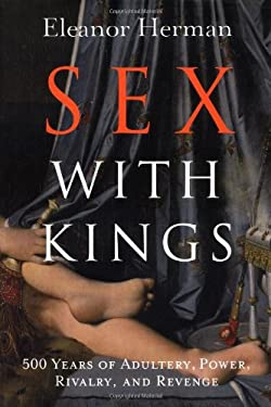 Sex with Kings: 500 Years of Adultery, Power, Rivalry, and Revenge 9780060585433