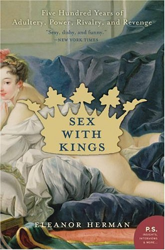 Sex with Kings: 500 Years of Adultery, Power, Rivalry, and Revenge 9780060585440