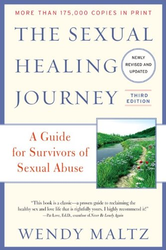 The Sexual Healing Journey: A Guide for Survivors of Sexual Abuse 9780062130730